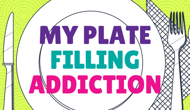 My Plate Filling Addiction
