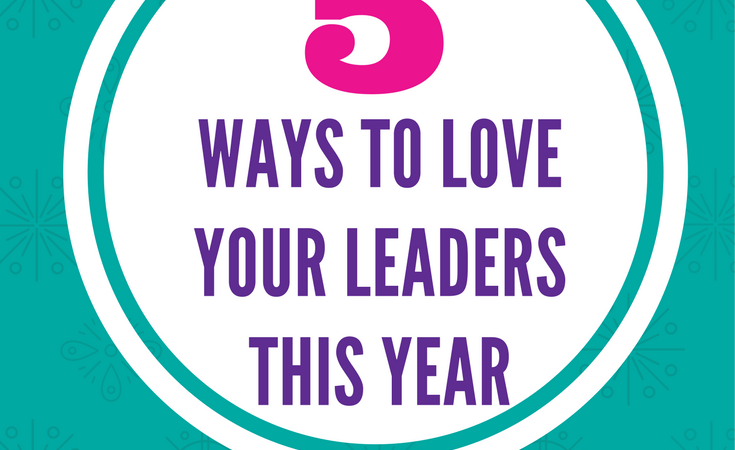5 Ways To Love Your Leaders This Year